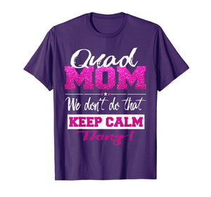 Women's Quad Mom Shirt Don't Keep Calm Quad Mother Shirt