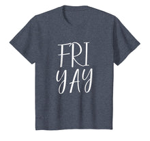 Load image into Gallery viewer, FRI YAY Friday Shirt
