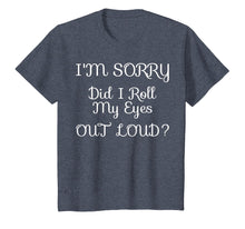 Load image into Gallery viewer, I'm Sorry Did I Roll My Eyes Out Loud Tshirt