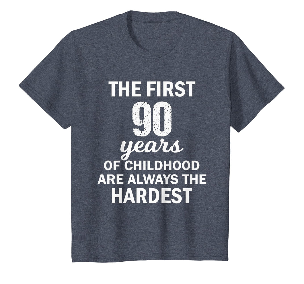 The First 90 Years Of Childhood Are Always The Hardest Shirt