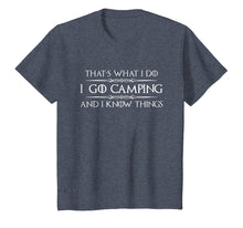 Load image into Gallery viewer, Camping Shirt - I Go Camping & I Know Things Funny Tshirt