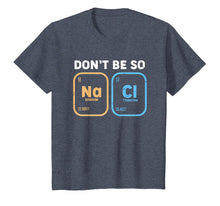 Load image into Gallery viewer, Don't be so salty, funny chemistry T-Shirt