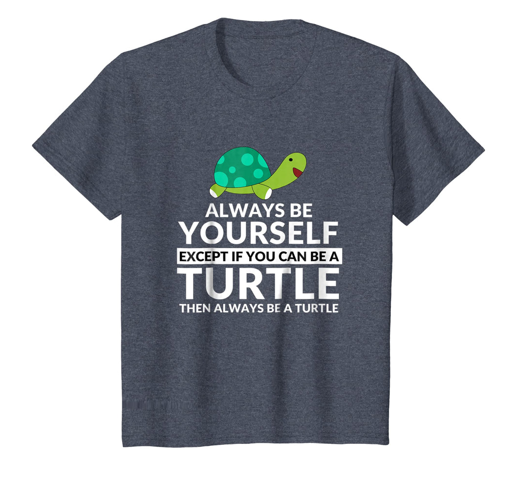 Always Be A Turtle Funny Turtle Lovers T-Shirt