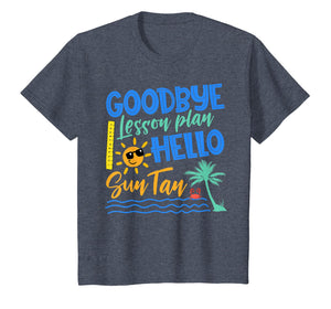 Goodbye Lesson Plan Hello Sun Tan Last Day Of School Shirt