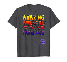 Load image into Gallery viewer, Amazing Awesome and Oh so Fabulous T-Shirt