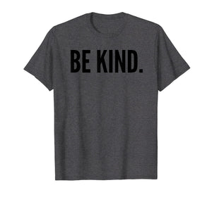 Be Kind T-Shirt Motivational Inspirational