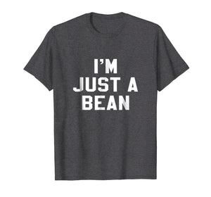 I'm Just A Bean Sarcastic Novelty Gift Funny T Shirt