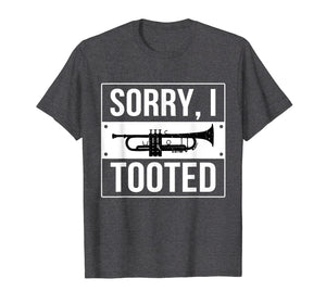 Marching Band T shirts! Sorry, I Tooted My Trumpet!