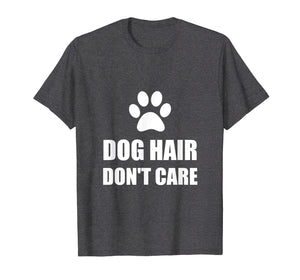Dog Hair Do Not Care Funny T-Shirt