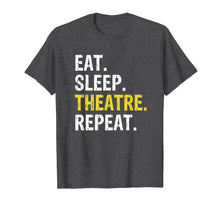 Load image into Gallery viewer, Theater Eat Sleep Theatre Repeat T-Shirt Actor Drama Gift