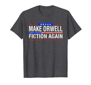 Make Orwell Fiction Again Patriotic Trump-hate Amazing Shirt