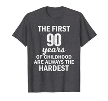 Load image into Gallery viewer, The First 90 Years Of Childhood Are Always The Hardest Shirt