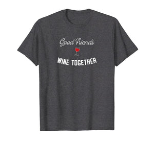Good Friends Wine Together Funny Wine TShirt