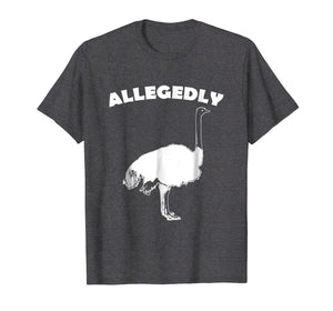 Allegedly Ostrich Flightless Bird Ostrich Lover Gift T Shirt
