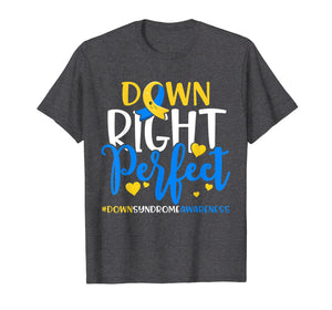 Down Syndrome Awareness Shirt Down Right Perfect