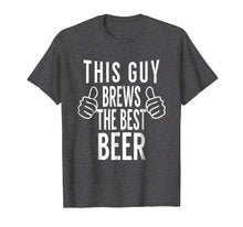 Load image into Gallery viewer, This Guy Brews The Best Beer - Home Brew Tshirt Gift