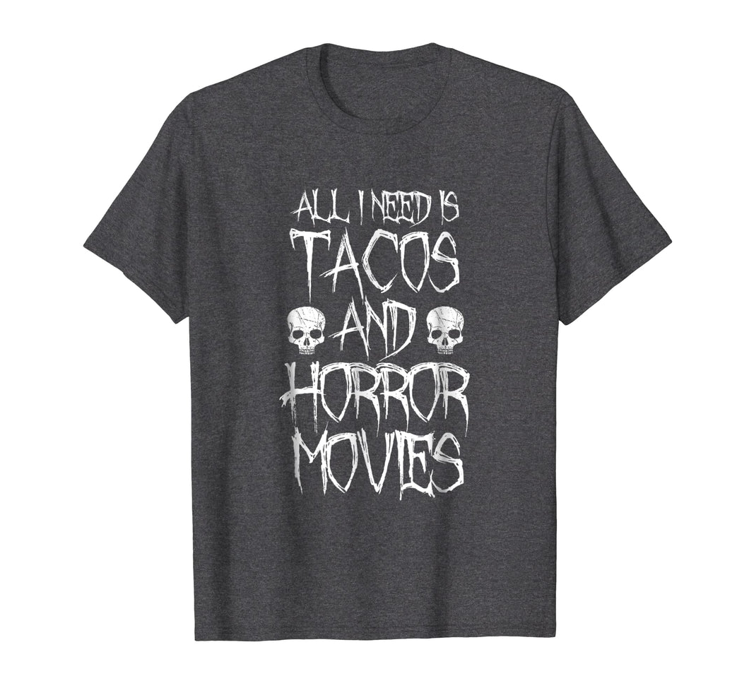 All I Need Is Tacos and Horror Movies Shirt - Horror T-shirt