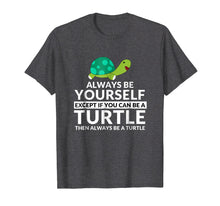 Load image into Gallery viewer, Always Be A Turtle Funny Turtle Lovers T-Shirt