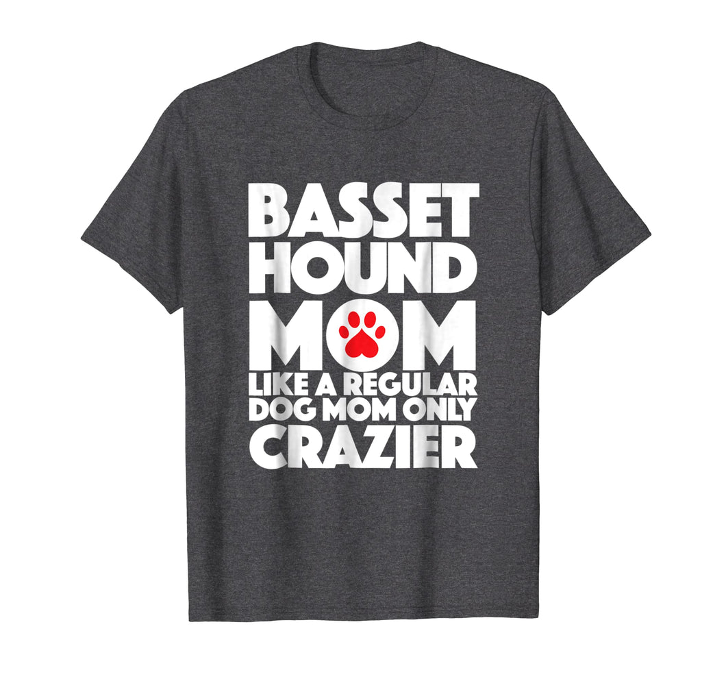 Bassett Hound Mom Like a regular mom only Crazier T Shirt