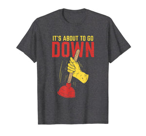 It's About To Go Down Shirt I Plumber Pipefitter T-Shirt