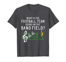 Load image into Gallery viewer, Marching Band What Is The Football Team Doing on Field Shirt