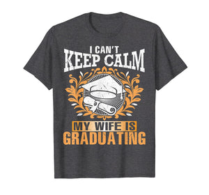 I Can't Keep Calm My Wife Is Graduating Happy Senior Shirt