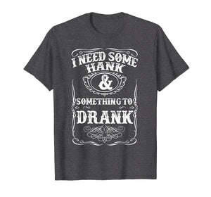 Need Some Hank & A Drank Country Music T Shirt for Rednecks