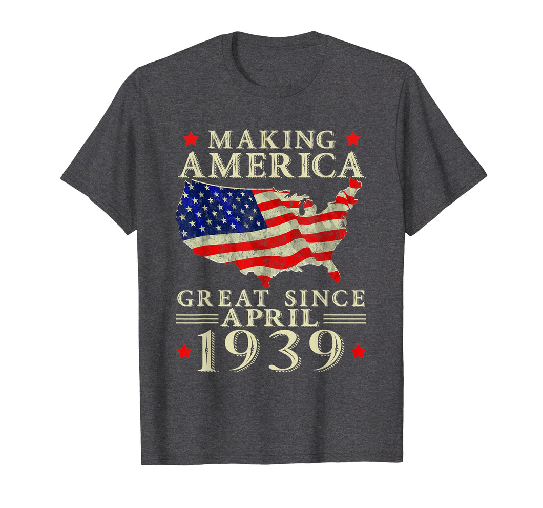 80th B-day Gift Making America Great Since April 1939 Shirt