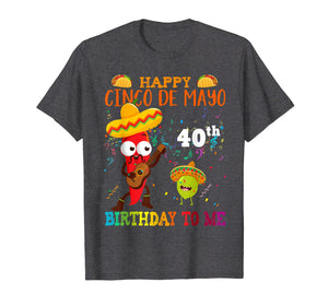 Happy Cinco de Mayo 40th Birthday To Me T-Shirt Born In 1979
