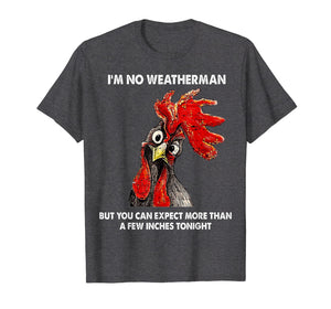 I'm No Weatherman Funny Farmer Chicken T-shirt Gift