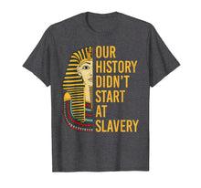 Load image into Gallery viewer, Our History Didnt Start at Slavery Black History Month Shirt