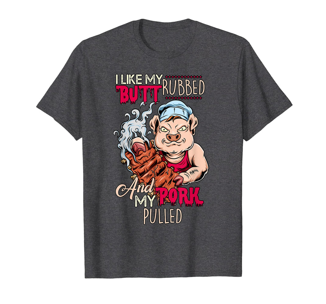 BBQ Grillmaster T-Shirt: Like The Butt Rubbed & Pork Pulled