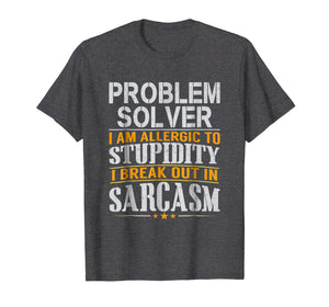 Problem Solver Allergic to Stupidity Sarcasm T Shirt