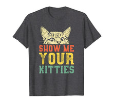 Load image into Gallery viewer, Show me your kitties T-shirt