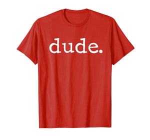Dude Novelty T-shirt for a Fun Loving Person