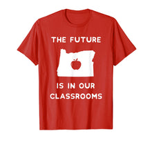 Load image into Gallery viewer, The Future Is in Our Classrooms Red For Ed T-Shirt Oregon