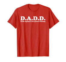 Load image into Gallery viewer, D.A.D.D. Dads Against Daughters Dating Light T-Shirt