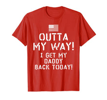 Load image into Gallery viewer, Outta my way I get my daddy back today deployment shirt gift