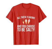 Load image into Gallery viewer, All These Flavors And You Choose To Be Salty Funny T-shirt