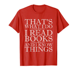 That's What I Do I Read Books And I Know Things T Shirt