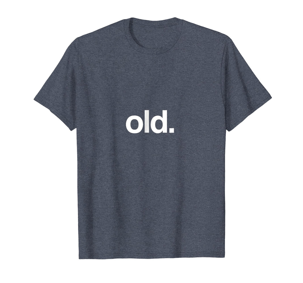 Shirt That Says Old Funny T-Shirt Birth Day Getting Old Gift