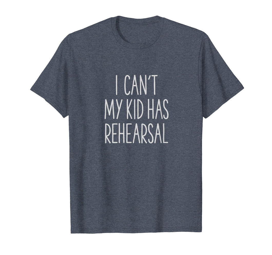 I Can't My Kid Has Rehearsal Funny Stage Mom T-Shirt