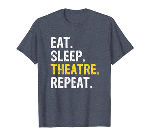 Theater Eat Sleep Theatre Repeat T-Shirt Actor Drama Gift