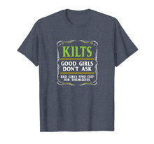 Load image into Gallery viewer, Kilts Good Girls Don't Ask T-shirt Funny Scottish Tee