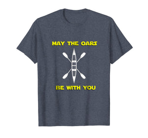 May The Oars Be With You t-shirt Kayak Whitewater Rafting