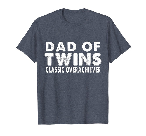 Mens Dad Fathers Day Gift Of Twins Classic Overachiever T-Shirt