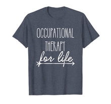 Load image into Gallery viewer, Occupational Therapist Shirt 'Occupational Therapy For Life'