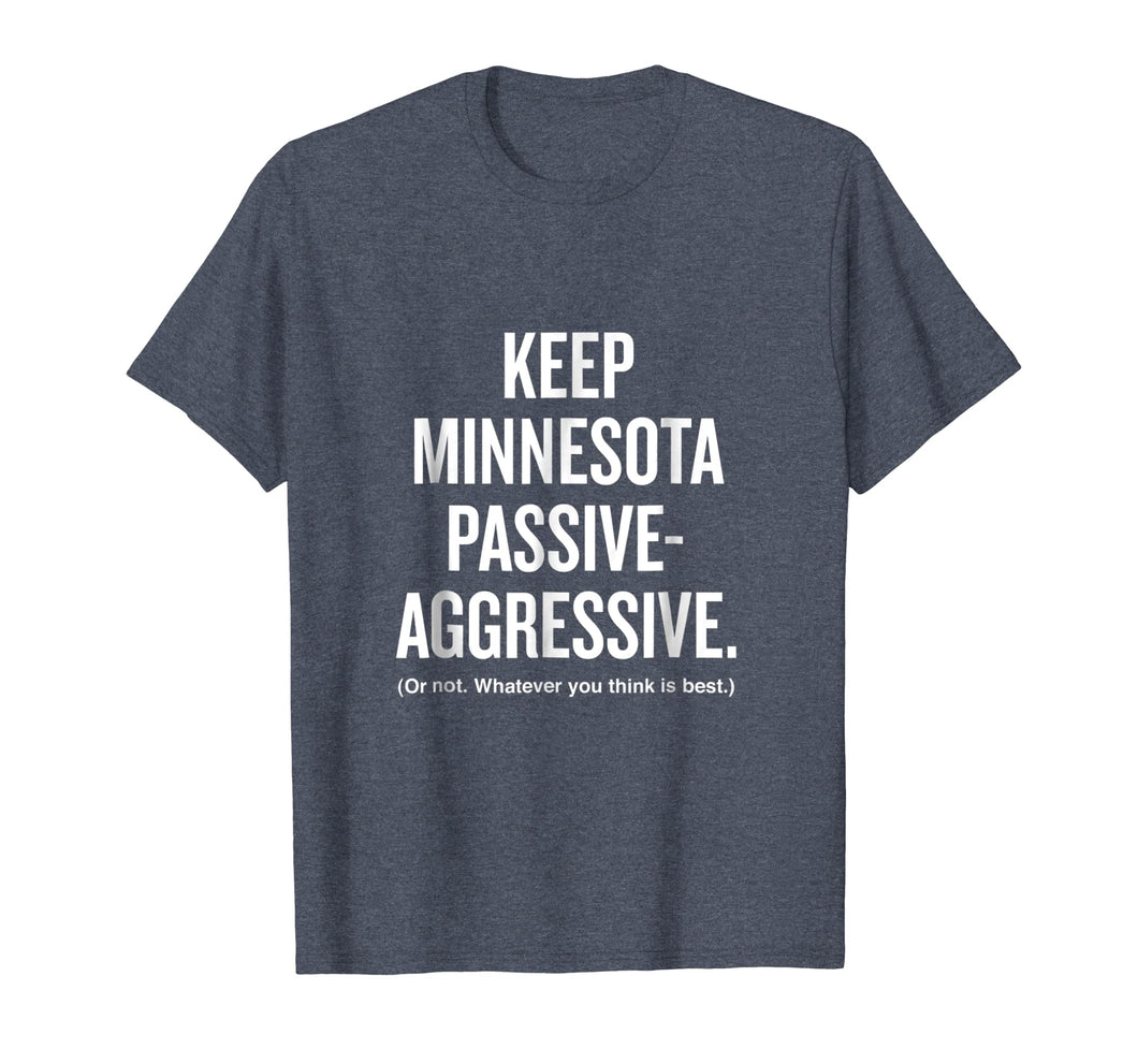 Keep Minnesota Passive Aggressive whatever FunnyT-shirt