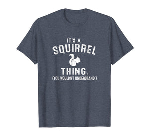 It's Squirrel Thing You Wouldn't Understand T Shirt