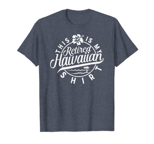 This is My Retired Hawaiian T Shirt Retirement for Men Women